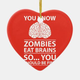 You Know - Zombies Eat Brains Joke Ceramic Ornament