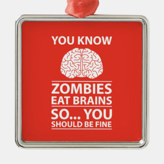 You Know - Zombies Eat Brains Joke Metal Ornament