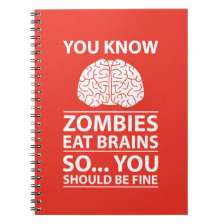 You Know - Zombies Eat Brains Joke Notebook