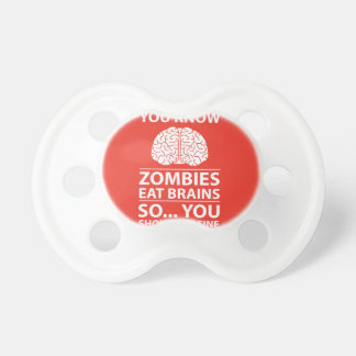 You Know - Zombies Eat Brains Joke Pacifier