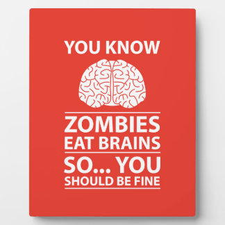 You Know - Zombies Eat Brains Joke Plaque