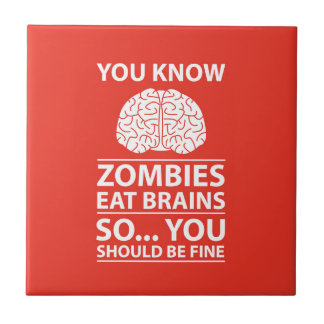 You Know - Zombies Eat Brains Joke Tile