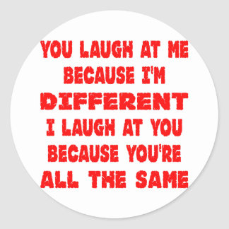 You Laugh At Me Because I'm Different I Laugh At Classic Round Sticker