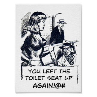 You Left The Toilet Seat Up Again - Poster
