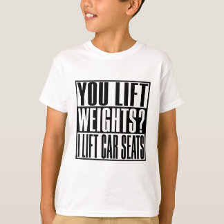 You Lift Weight, Funny T-Shirt for Men&Women