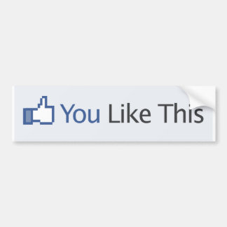 You Like This Facebook (Bumper Sticker) Bumper Sticker