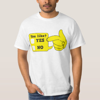 YOU LIKE? yes or no T-Shirt