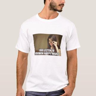 You listen to Mormon Happy Hour? T-Shirt