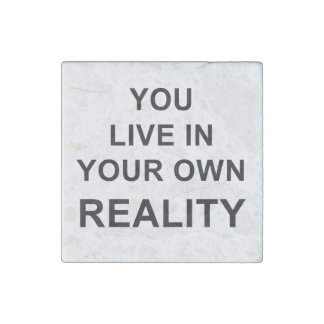 YOU LIVE IN YOUR OWN REALITY STONE MAGNETS