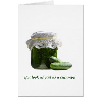 You look as cool as a cucumber. greeting card