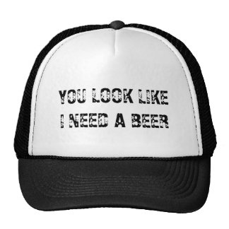 YOU LOOK LIKE I NEED A BEER TRUCKER HAT