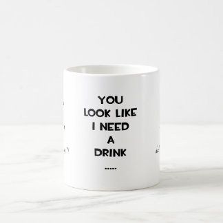 You look like i need a drink ... funny quote meme coffee mug