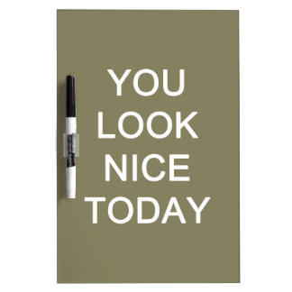 You Look Nice Today Dry Erase Whiteboards