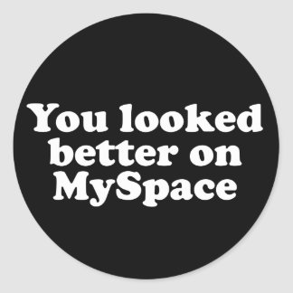You looked better on Myspace Round Sticker