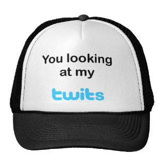 You looking at my twits hats