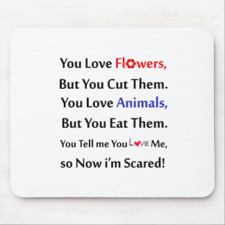 You love flowers, but you cut them. love animal mouse pad