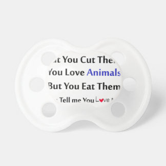 You love flowers, but you cut them. love animal pacifier