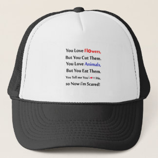 You love flowers, but you cut them. love animal trucker hat