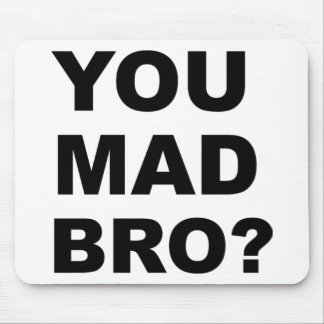 You Mad Bro? Mouse Pad