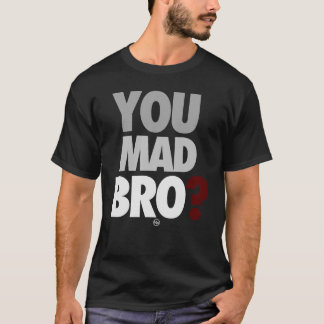 """You Mad Bro"" T-Shirt"