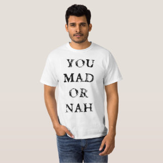 YOU MAD OR NAH T-Shirt
