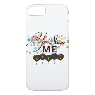 You MADE ME smile iPhone 7 Case