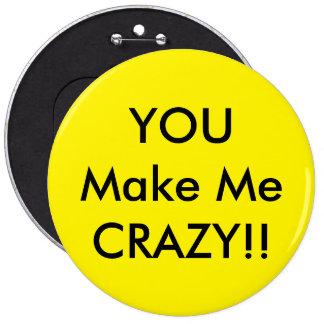 You make me crazy 6 inch round button