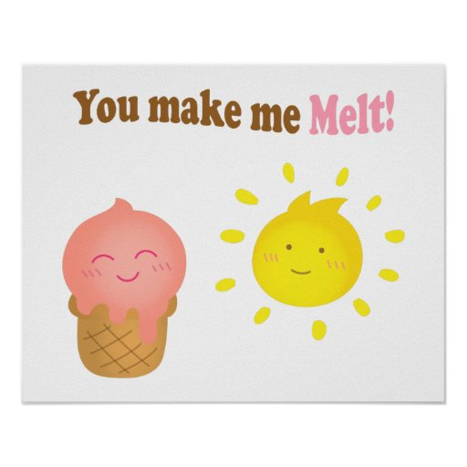 You make me melt, ice cream and sun, love humor posters