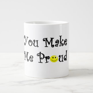 You Make Me Proud, Coffee Mug, Coffee Cup. Large Coffee Mug