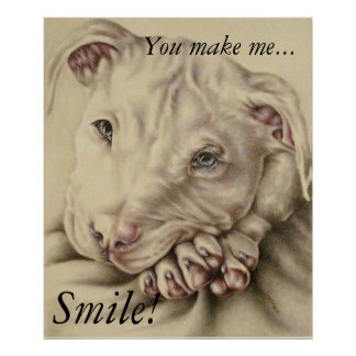 You Make Me Smile! - Pit Bull Poster