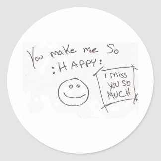 You make me So :HAPPY: i miss you so much Classic Round Sticker