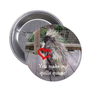 You Make My Quills Quiver! 2 Inch Round Button