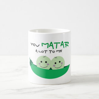 """You MATAR a lot to me!"" Coffee Mug"