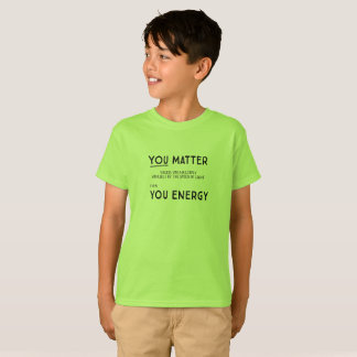 You Matter ... You Energy (two sided green tshirt) T-Shirt