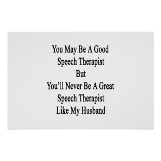 You May Be A Good Speech Therapist But You'll Neve Poster
