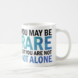 You may be RARE but you are NOT ALONE mug