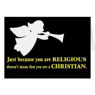 You may be religious but you aren't a Christian Card