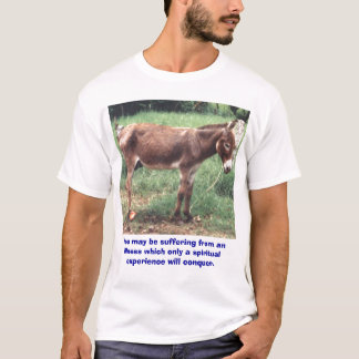 You may be suffering from an illness ... T-Shirt