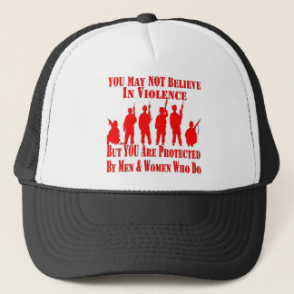 You May Not Believe In Violence Trucker Hat