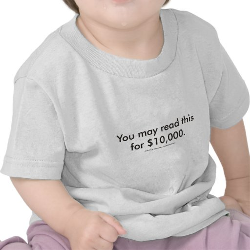 You may read this for $10,000. t shirt
