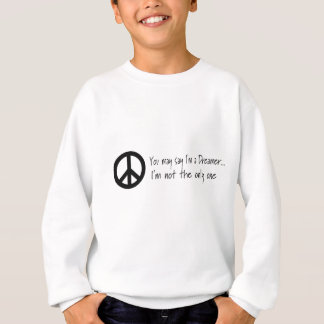 You May Say I'm a Dreamer Sweatshirt