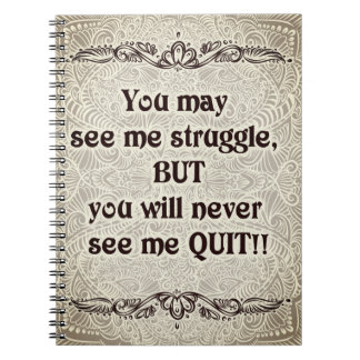 You may see me struggle - Positive Quote´s Notebook