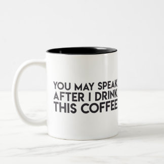 """You may speak after I drink this coffee"" Mug"