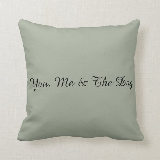 You, Me & The Dog Throw Pillow