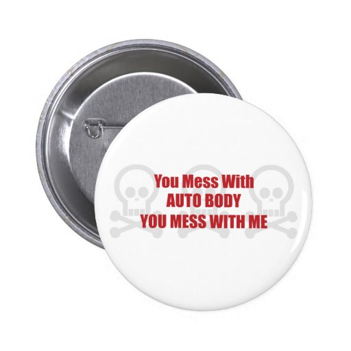 You Mess With Auto Body You Mess With Me Pinback Button