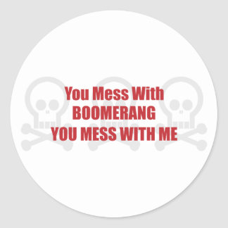 You Mess With Boomerang You Mess With Me Classic Round Sticker