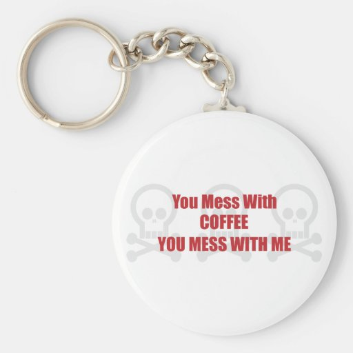 You Mess With Coffee You Mess With Me Keychain