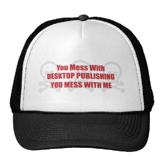 You Mess With Desktop Publishing You Mess With Me Hat