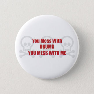 You Mess With Drums You Mess With Me 2 Inch Round Button