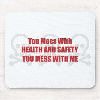 You Mess With Health and Safety You Mess With Me Mouse Pad